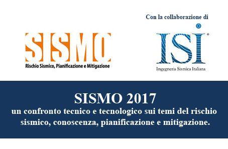 SISMO 2017 un confronto tecnico e tecnologico sui temi del rischio sismico, conoscenza, pianificazione e mitigazione.