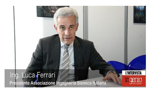 Classificazione del rischio sismico: intervista di INGENIO a Luca Ferrari, Presidente ISI