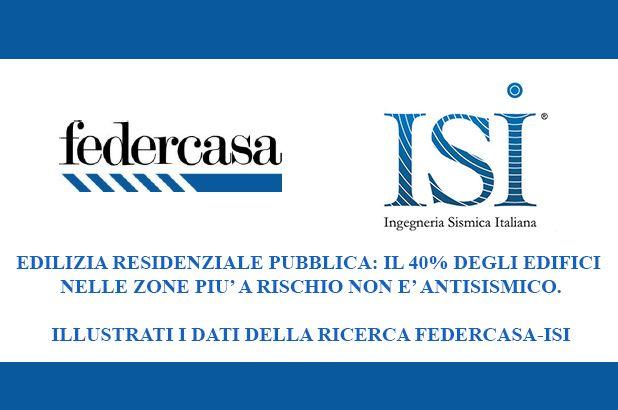 Comunicato Stampa - Edilizia residenziale pubblica: il 40% degli edifici nelle zone piu' a rischio non e' antisismico. Illustrati i dati della ricerca Federcasa-ISI